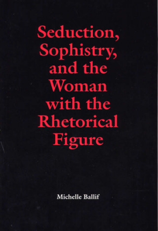 Seduction, Sophistry and the Woman with the Rhetorical Figure