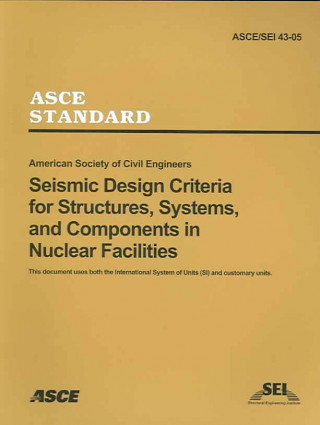 Seismic Design Criteria for Structures, Systems and Componenets in Nuclear Facilities, ASCE/SEI 43-05