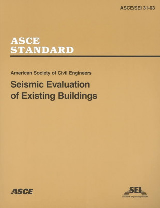 Seismic Evaluation of Existing Buildings, SEI/ASCE 31-03