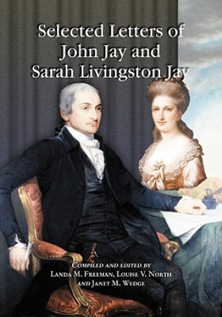 Selected Letters of John Jay and Sarah Livingston Jay