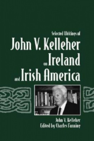 Selected Writings of John V.Kelleher on Ireland and Irish America
