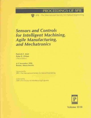 Sensors and Controls for Intelligent Machining, Agile Manufacturing, and Mechatronics