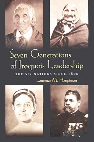 Seven Generations of Iroquois Leadership