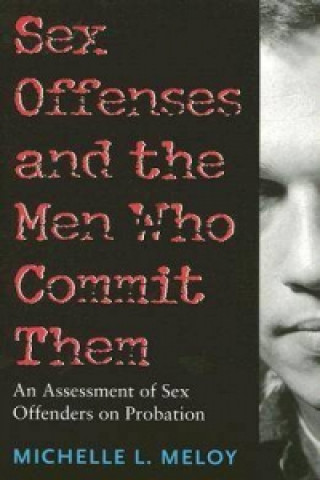 Sex Offenses and the Men Who Commit Them