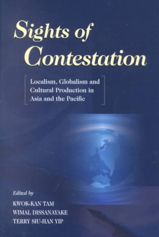 Sights of Contestation: Localism, Globalism and Cultural Production in Asia and the Pacific