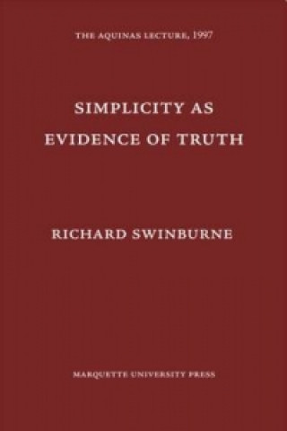 Simplicity as Evidence of Truth / by Richard Swinburne.