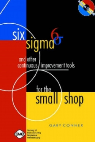 Six Sigma and Other Continuous Improvement Tools for the Small Shop