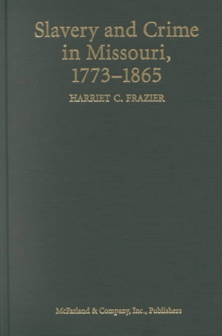Slavery and Crime in Missouri, 1773-1865