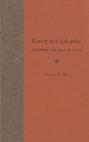 Slavery and Salvation in Colonial Cartagena De Indias