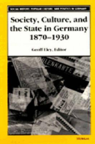 Society, Culture and the State in Germany, 1870-1930