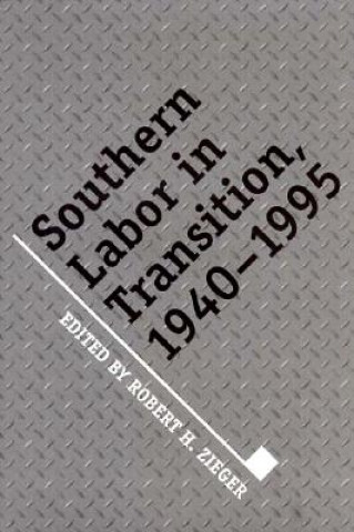 Southern Labor in Transition, 1940-1995