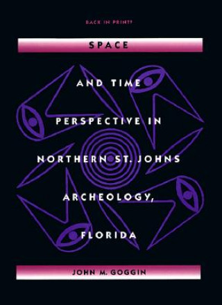 Space and Time Perspectives in Northern St. Johns Archeology, Florida