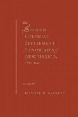 Spanish Colonial Settlement Landscapes of New Mexico, 1598-1680