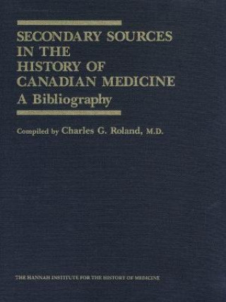 Secondary Sources in the History of Canadian Medicine