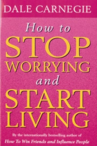 Carte How To Stop Worrying And Start Living Dale Carnegie
