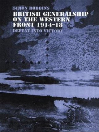 British Generalship on the Western Front 1914-1918