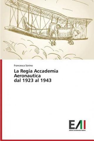Könyv La Regia Accademia Aeronautica dal 1923 al 1943 Francesca Sorino