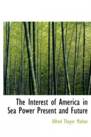 Interest of America in Sea Power Present and Future