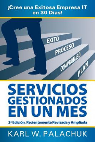 Carte Servicios Gestionados En Un Mes - !Cree Una Exitosa Empresa IT En 30 Dias! - 2* Edicion Karl W Palachuk
