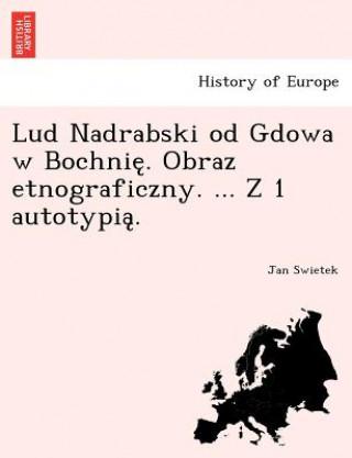 Lud Nadrabski Od Gdowa W Bochnię. Obraz Etnograficzny. ... Z 1 Autotypią.