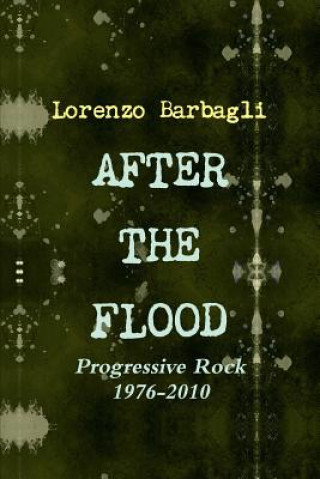 Carte After the Flood - Progressive Rock 1976-2010 Lorenzo Barbagli