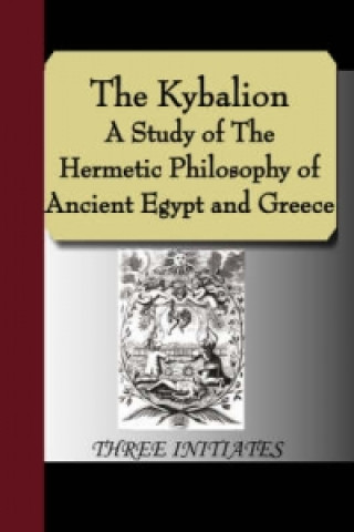 Kybalion - A Study of the Hermetic Philosophy of Ancient Egypt and Greece