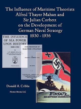 Influence of Maritime Theorists Alfred Thayer Mahan and Sir Julian Corbett on the Development of German Naval Strategy 1930-1936