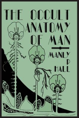 Occult Anatomy of Man; To Which Is Added a Treatise on Occult Masonry