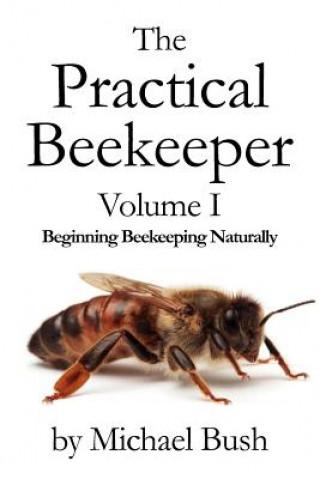 Practical Beekeeper Volume I Beginning Beekeeping Naturally