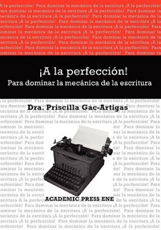 Carte la Perfeccin! Para Dominar La Mecnica de La Escritura Priscilla (Monmouth University) Gac-Artigas