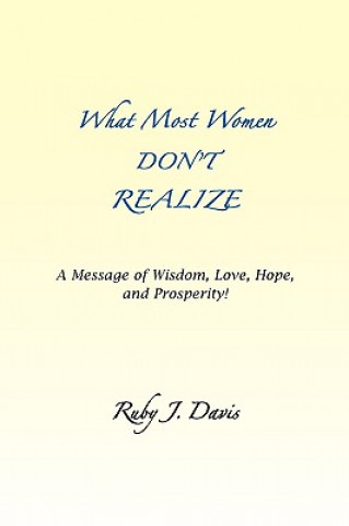 What Most Women Don't Realize ~ a Message of Wisdom, Love, Hope, and Prosperity