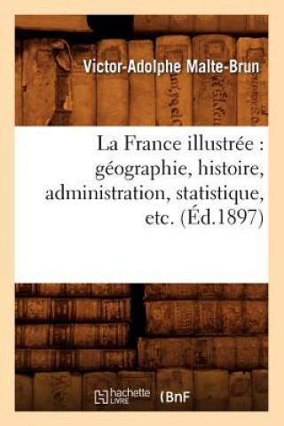Carte La France Illustree: Geographie, Histoire, Administration, Statistique, Etc. (Ed.1897) Victor-Adolphe Malte-Brun