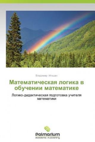Carte Matematicheskaya Logika V Obuchenii Matematike Igoshin Vladimir