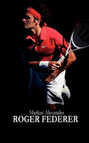 Roger Federer - Tennis Fur Die Ewigkeit