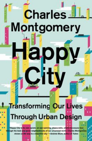 Carte HAPPY CITY TRANSFORMING OUR LIVES Charles Montgomery