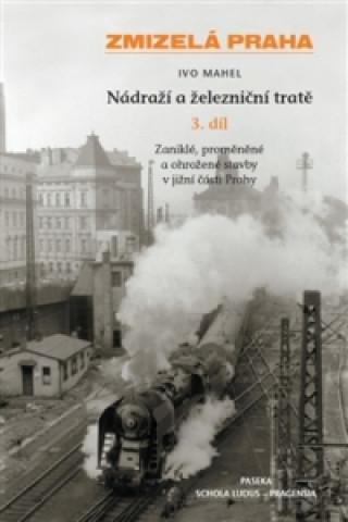 Zmizelá Praha Nádraží a železniční tratě 3.díl