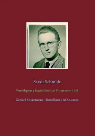 Könyv Verschleppung Jugendlicher aus Ostpreussen 1945 Sarah Schmidt