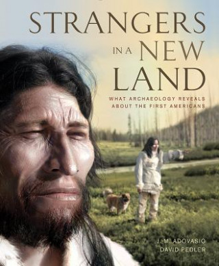 Carte Strangers in a New Land J. M. Adovasio