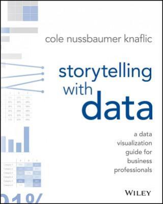 Könyv Storytelling with Data Cole Nussbaumer Knaflic