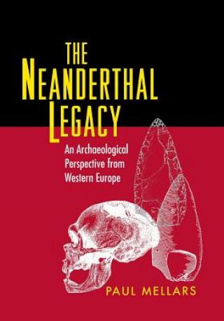 Carte Neanderthal Legacy Paul A. Mellars