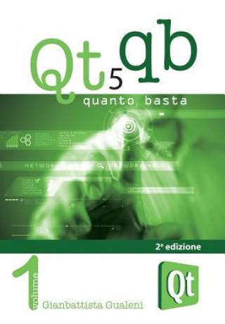 Carte Qt 5 Quanto Basta. La guida all'uso della libreria grafica Qt 5, in italiano Gianbattista Gualeni