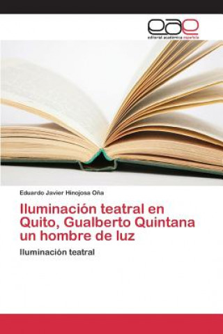 Kniha Iluminacion Teatral En Quito, Gualberto Quintana Un Hombre de Luz Hinojosa Ona Eduardo Javier