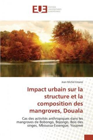 Könyv Impact urbain sur la structure et la composition des mangroves, Douala Emane Jean Michel