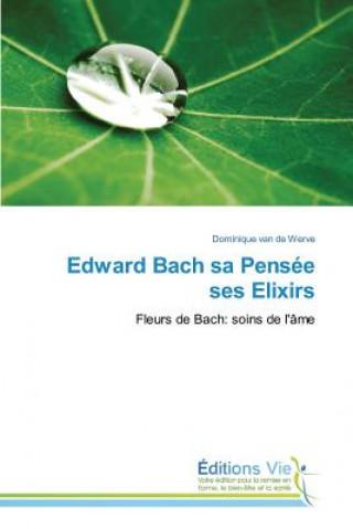 Carte Edward Bach Sa Pens e Ses Elixirs Van de Werve-D