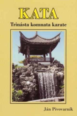 Carte KATA – Trinásta komnata karate Ján Pivovarník