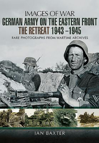 German Army on the Eastern Front - The Retreat 1943 - 1945