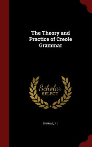 Theory and Practice of Creole Grammar