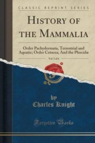 History of the Mammalia, Vol. 3 of 6