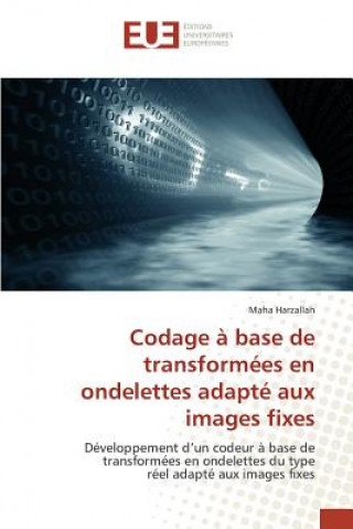 Kniha Codage a Base de Transformees En Ondelettes Adapte Aux Images Fixes Harzallah Maha
