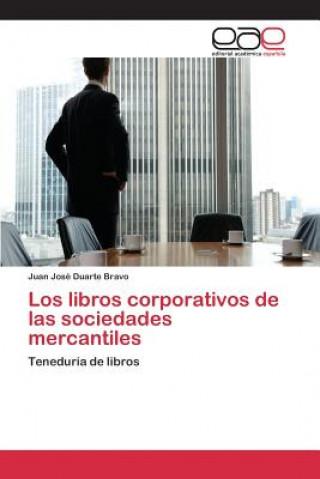 Kniha Libros Corporativos de Las Sociedades Mercantiles Duarte Bravo Juan Jose
